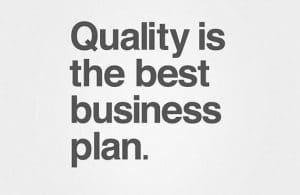 Quality is the best business plan